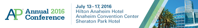 AP Annual Conference 2016 – July 13-17, 2016 – Hilton Anaheim Hotel, Anaheim Convention Center, and Sheraton Park Hotel