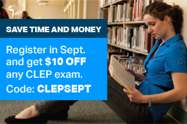 Get $10 off any CLEP exam registration from September 1-30, 2016 by using promo code: CLEPSEPT