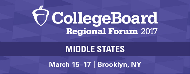 College Board Regional Forum 2017 Middle States | March 15-17, Brooklyn, NY