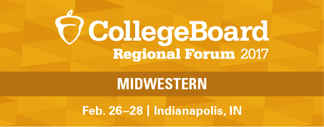 College Board Regional Forum 2017 Midwestern | Feb. 26-28, Indianapolis, IN
