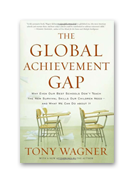 The Global Achievement Gap: Why Even Our Best Schools Don't Teach the New Survival Skills Our Children Need — and What We Can Do About It